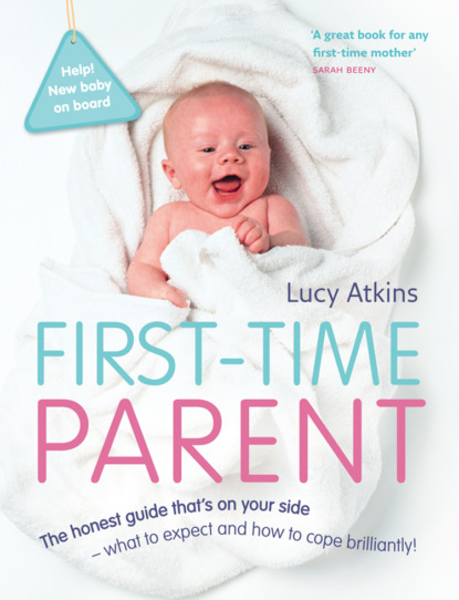 Lucy Atkins First-Time Parent: The honest guide to coping brilliantly and staying sane in your baby's first year lucy atkins first time parent the honest guide to coping brilliantly and staying sane in your baby's first year