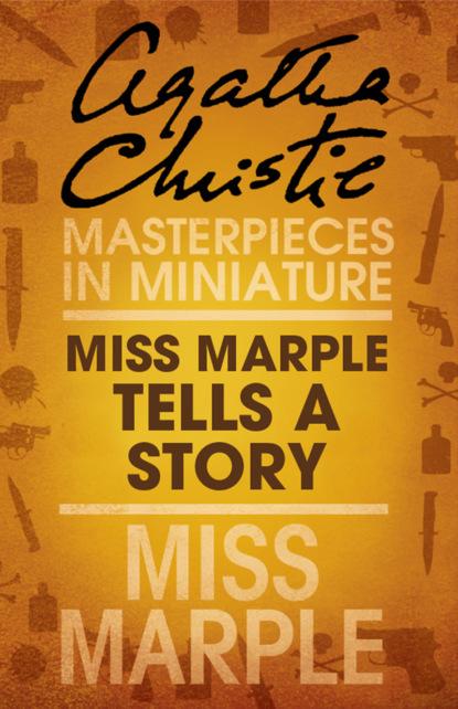Фото - Агата Кристи Miss Marple Tells a Story: A Miss Marple Short Story агата кристи the blue geranium a miss marple short story