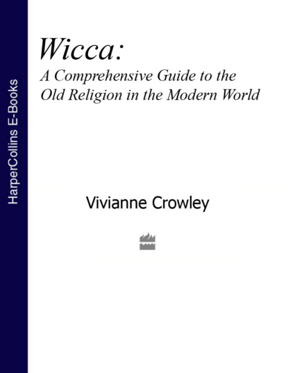 Vivianne Crowley Wicca: A comprehensive guide to the Old Religion in the modern world недорого
