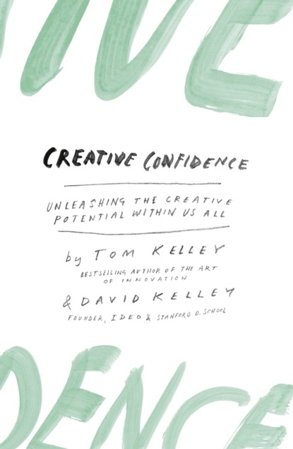 David Kelley Creative Confidence: Unleashing the Creative Potential Within Us All nick udall the way of nowhere eight questions to release our creative potential