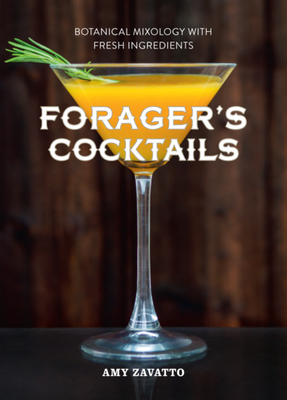 Amy Zavatto Forager's Cocktails: Botanical Mixology with Fresh Ingredients classic cocktails