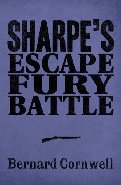 Bernard Cornwell Sharpe 3-Book Collection 4: Sharpe's Escape, Sharpe's Fury, Sharpe's Battle bernard cornwell sharpe s escape