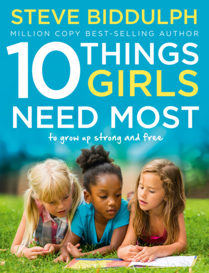Steve Biddulph 10 Things Girls Need Most: To grow up strong and free steve biddulph the secret of happy children a guide for parents
