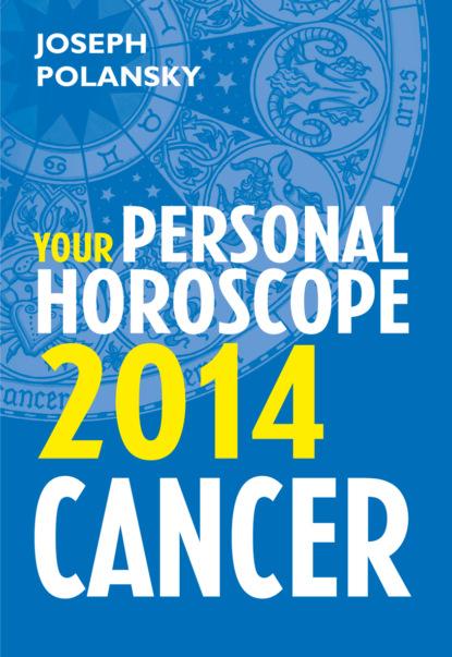 Joseph Polansky Cancer 2014: Your Personal Horoscope joseph polansky virgo 2014 your personal horoscope
