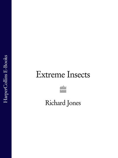 Фото - Richard Jones Extreme Insects collins maps extreme survivors 60 of the world's most extreme survival stories