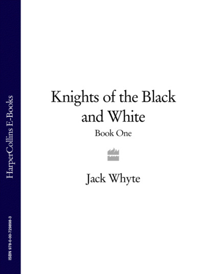 Jack Whyte Knights of the Black and White Book One jack whyte knights of the black and white book one