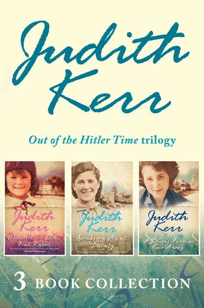 Judith Kerr Out of the Hitler Time trilogy: When Hitler Stole Pink Rabbit, Bombs on Aunt Dainty, A Small Person Far Away недорого