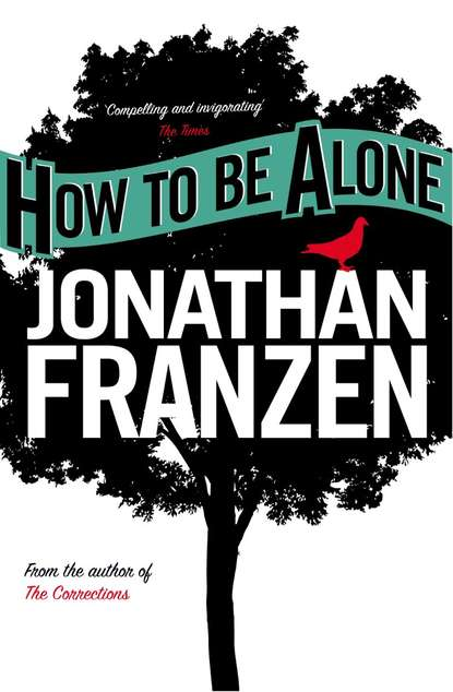 Джонатан Франзен How to be Alone jonathan franzen how to be alone