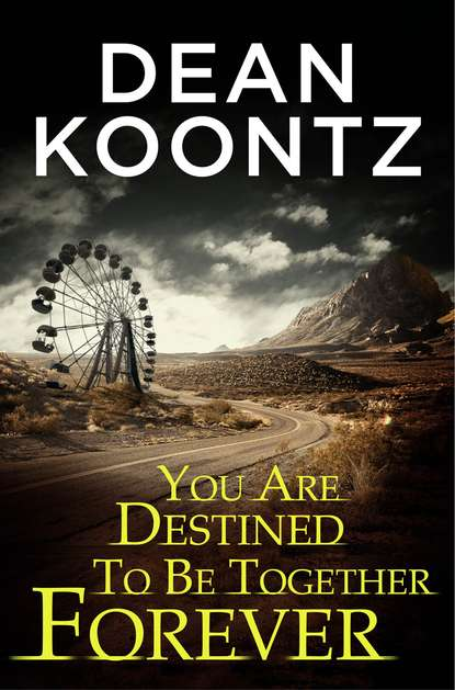 Dean Koontz You Are Destined To Be Together Forever [an Odd Thomas short story] dean koontz odd thomas series books 1 5