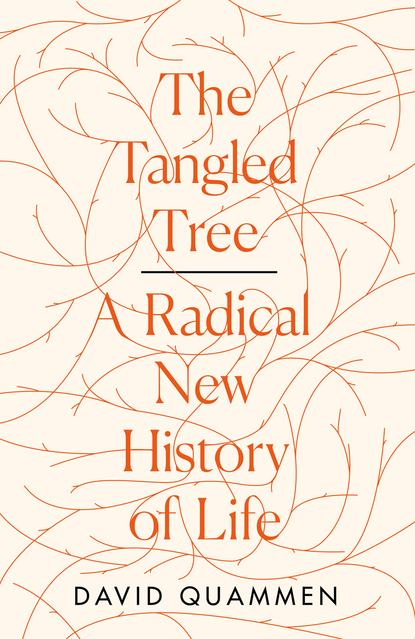 Фото - David Quammen The Tangled Tree: A Radical New History of Life amil shah our genetic destiny understanding the secret of life