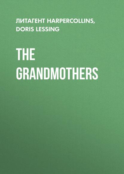 Дорис Лессинг The Grandmothers doris lessing through the tunnel