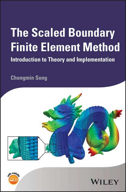 Chongmin Song The Scaled Boundary Finite Element Method. Introduction to Theory and Implementation chongmin song the scaled boundary finite element method introduction to theory and implementation