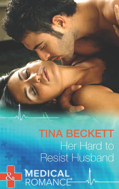 Tina Beckett Her Hard To Resist Husband tina beckett the doctor s forbidden temptation