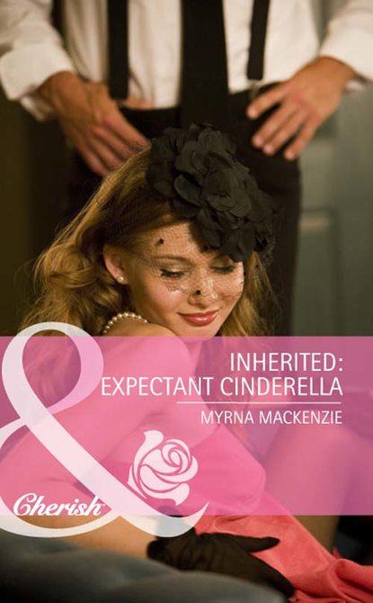Myrna Mackenzie Inherited: Expectant Cinderella недорого