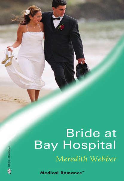 Meredith Webber Bride at Bay Hospital meredith webber bride at bay hospital