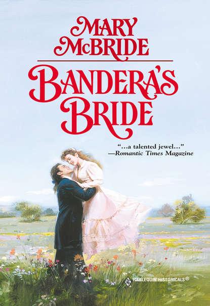 Mary McBride Bandera's Bride mary mcbride bandera s bride