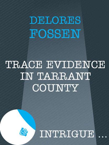Delores Fossen Trace Evidence in Tarrant County printio sheriff