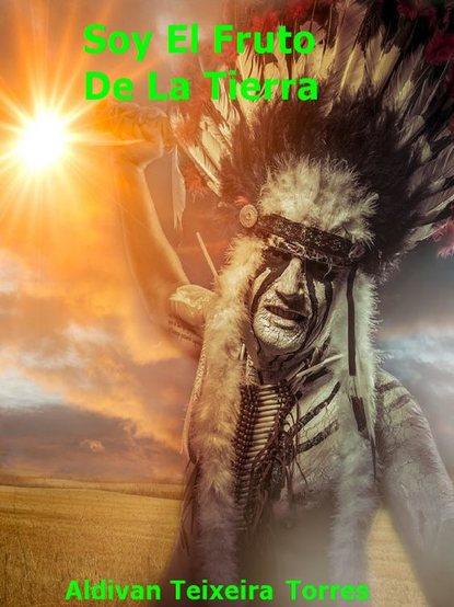 Aldivan Teixeira Torres Soy El Fruto De La Tierra aldivan teixeira torres io sono il frutto della terra