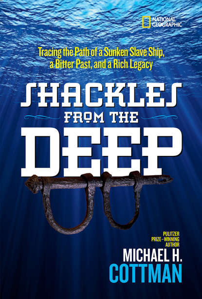 Michael Cottman Shackles From the Deep: Tracing the Path of a Sunken Slave Ship, a Bitter Past, and a Rich Legacy azizi gibson matrix slave ship