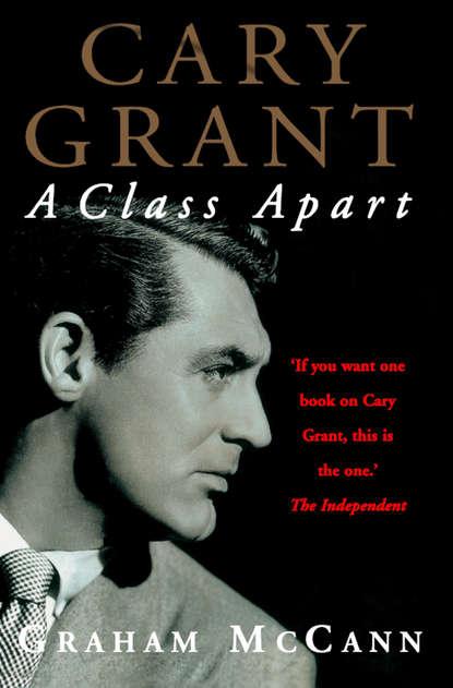Graham McCann Cary Grant: A Class Apart joan grant so moses was born