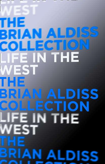 Brian Aldiss Life in the West brian aldiss the squire quartet