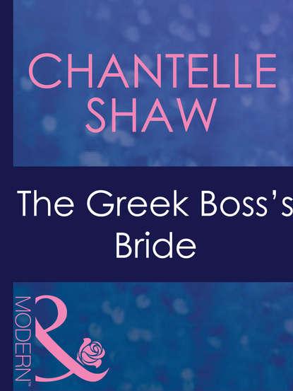 Chantelle Shaw The Greek Boss's Bride кейт хьюит the greek tycoon s convenient bride