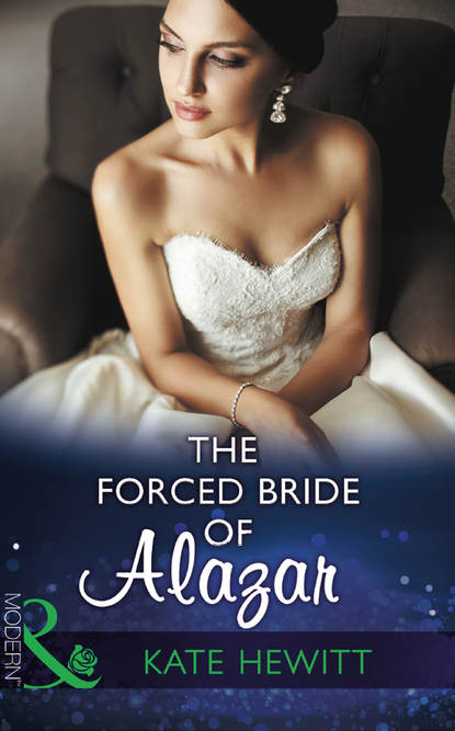 Кейт Хьюит The Forced Bride Of Alazar кейт хьюит weddings the brides the shy bride bride in a gilded cage the bride s awakening