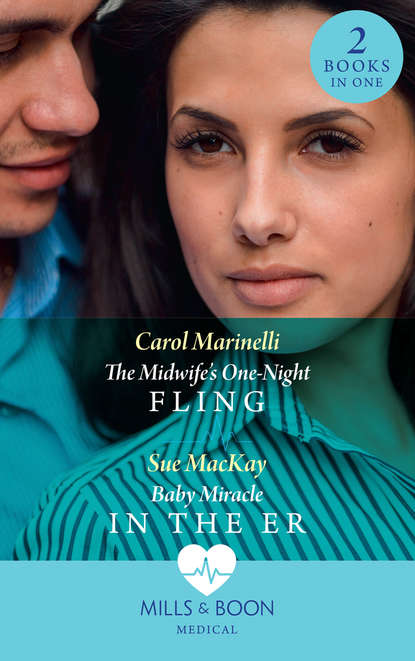 CAROL MARINELLI The Midwife's One-Night Fling: The Midwife's One-Night Fling / Baby Miracle in the ER carol marinelli doctor at the chatsfield