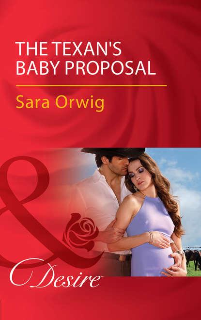 Sara Orwig The Texan's Baby Proposal sara orwig a texan in her bed