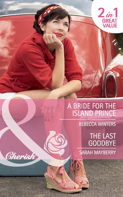 Фото - Rebecca Winters A Bride for the Island Prince / The Last Goodbye: A Bride for the Island Prince lisa laurel kaye the prince s bride