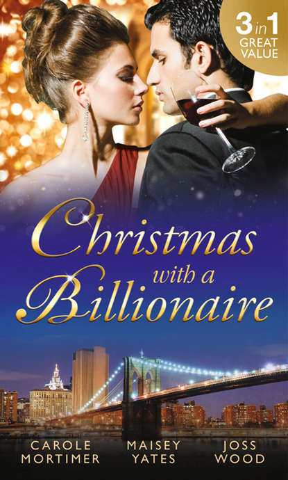 Кэрол Мортимер Christmas with a Billionaire: Billionaire under the Mistletoe / Snowed in with Her Boss / A Diamond for Christmas кэрол мортимер christmas with a billionaire