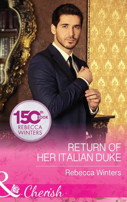 Rebecca Winters Return Of Her Italian Duke
