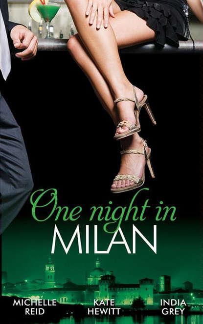 Кейт Хьюит One Night in... Milan: The Italian's Future Bride / The Italian's Chosen Wife / The Italian's Captive Virgin кейт хьюит the greek tycoon s convenient bride