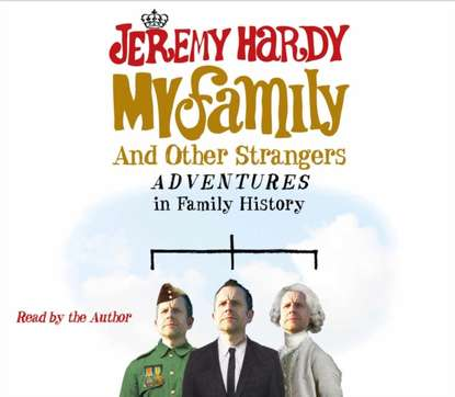 Jeremy Hardy My Family and Other Strangers sarah orne jewett strangers and wayfarers