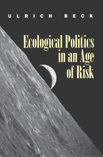 Ulrich Beck Ecological Politics in an Age of Risk rich sarah ecological houses