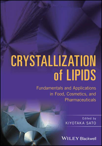 Kiyotaka Sato Crystallization of Lipids fan xuetong food irradiation research and technology