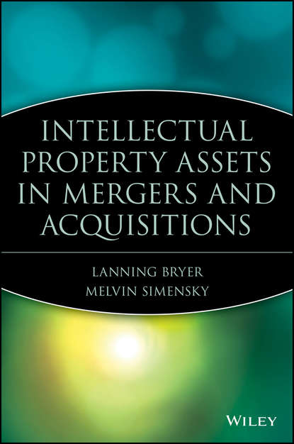Melvin Simensky Intellectual Property Assets in Mergers and Acquisitions jennifer wolfe c brand rewired connecting branding creativity and intellectual property strategy