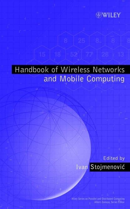 Группа авторов Handbook of Wireless Networks and Mobile Computing stojmenovic ivan wireless sensor and actuator networks algorithms and protocols for scalable coordination and data communication