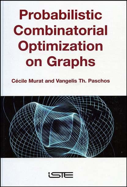vangelis th paschos applications of combinatorial optimization Vangelis Paschos Th. Probabilistic Combinatorial Optimization on Graphs