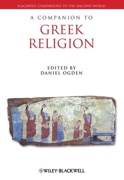 Группа авторов A Companion to Greek Religion группа авторов biblical and ancient greek linguistics volume 3