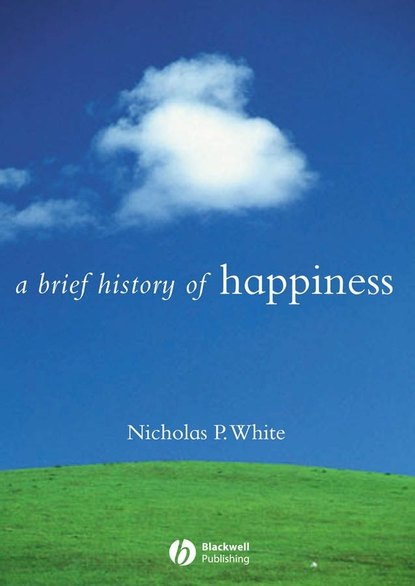 Группа авторов A Brief History of Happiness charles taliaferro a brief history of the soul