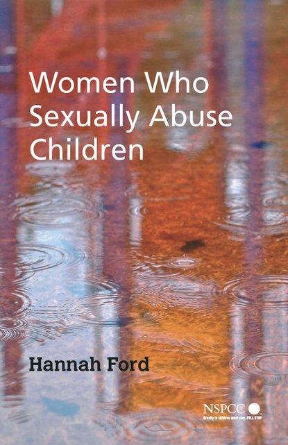 Группа авторов Women Who Sexually Abuse Children группа авторов ptsd in children and adolescents