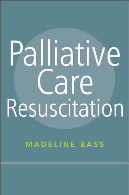 Фото - Группа авторов Palliative Care Resuscitation mark schwartz s business ethics an ethical decision making approach
