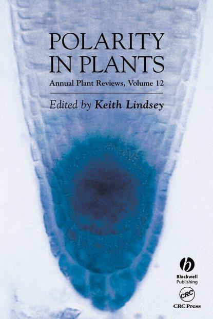 Группа авторов Annual Plant Reviews, Polarity in Plants группа авторов annual plant reviews polarity in plants