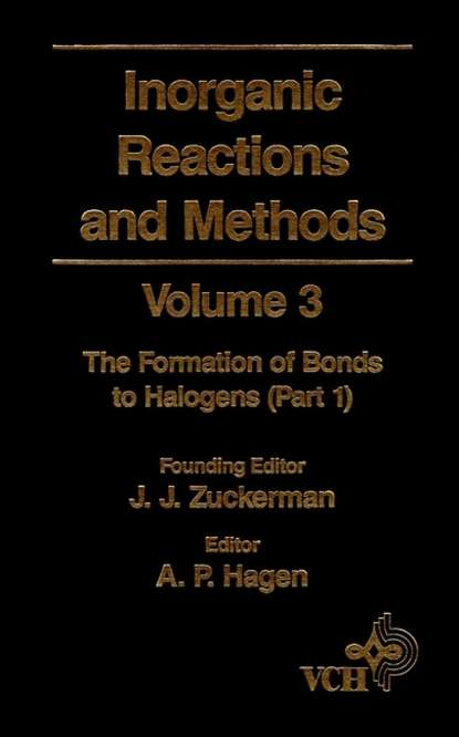 A. Hagen P. Inorganic Reactions and Methods, The Formation of Bonds to Halogens (Part 1) a norman d inorganic reactions and methods the formation of bonds to o s se te po part 2