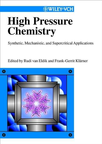 Frank-Gerrit Klärner High Pressure Chemistry andreja bakac physical inorganic chemistry reactions processes and applications