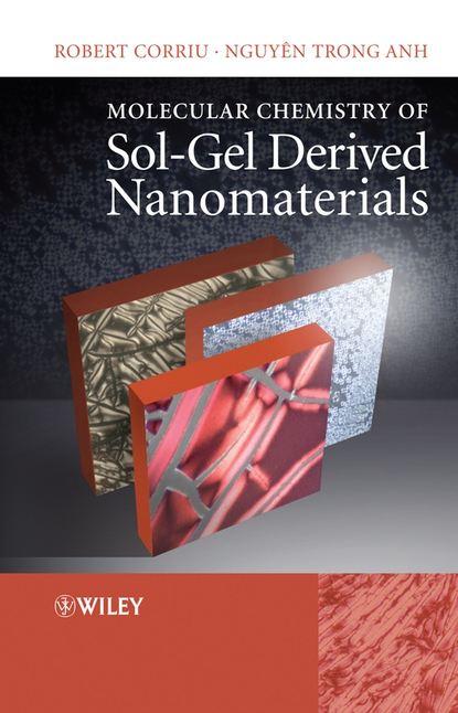 Robert Corriu Molecular Chemistry of Sol-Gel Derived Nanomaterials robert corriu molecular chemistry of sol gel derived nanomaterials