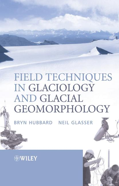 Bryn Hubbard Field Techniques in Glaciology and Glacial Geomorphology недорого