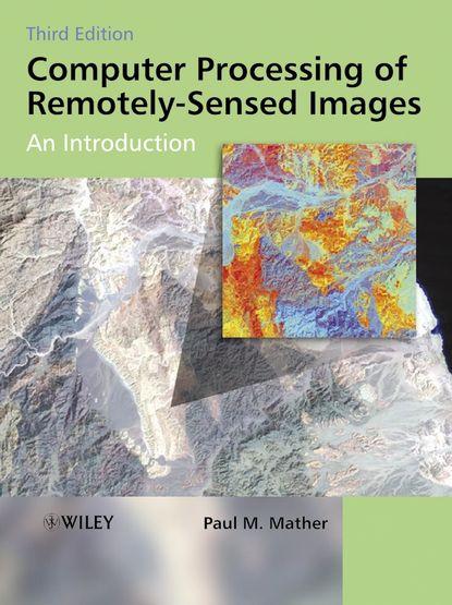 Фото - Группа авторов Computer Processing of Remotely-Sensed Images koch magaly computer processing of remotely sensed images an introduction