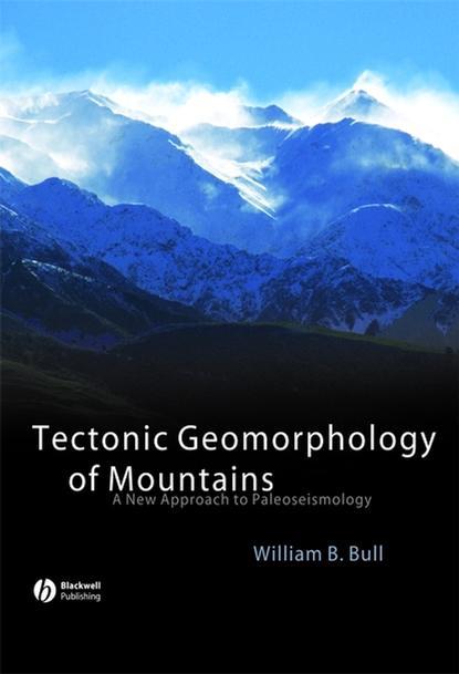 William Bull B. Tectonic Geomorphology of Mountains недорого